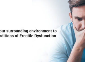 Rectify your surrounding environment to uplift conditions of erectile dysfunction
